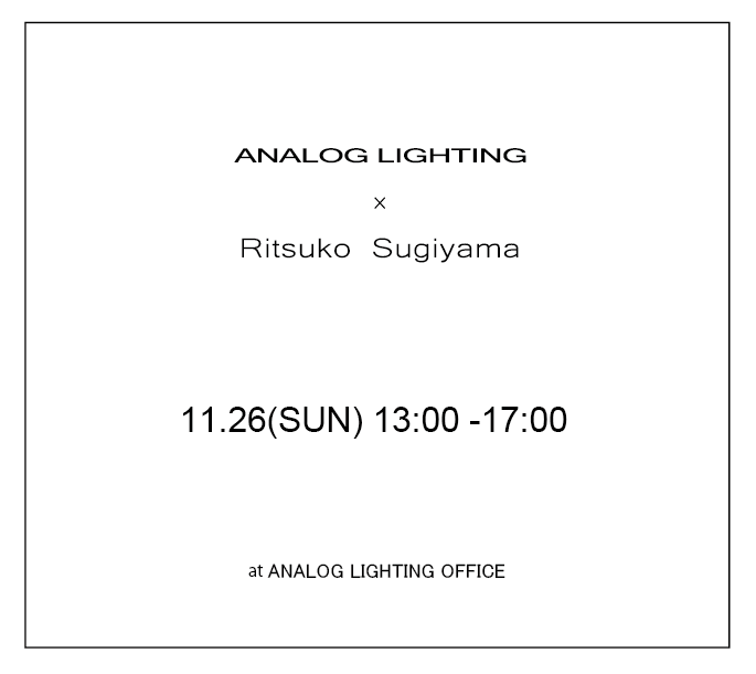 Ritsuko Sugiyama×ANALOG LIGHTING